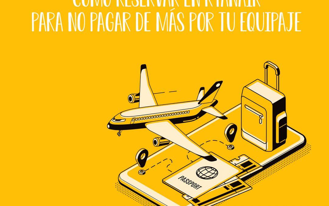 Cómo reservar en Ryanair para no pagar de  más por el equipaje
